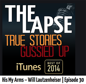 "The Lapse. Episide 30 ""His My Arms"" with Will Lautzenheiser"